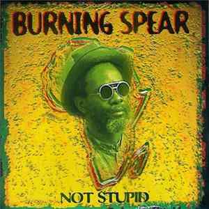 Burning Spear - Not Stupid Scaricare