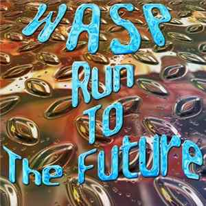 Wasp - Run To The Future Scaricare