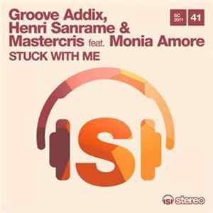 Groove Addix, Henri Sanrame & Mastercris Feat. Monia Amore - Stuck With Me Scaricare