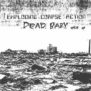 Exploding Corpse Action / Dead Baby - Exerpts From The Compendium Of Alien Atrocities / Dead Baby Scaricare